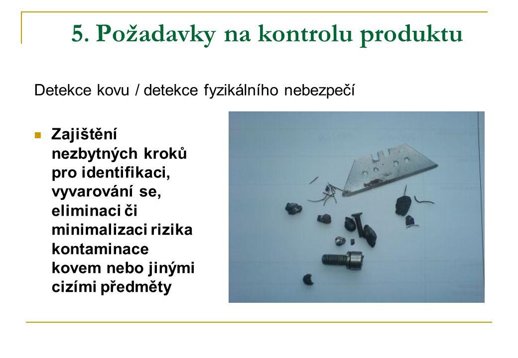 5. Požadavky na kontrolu produktu  Zajištění nezbytných kroků pro identifikaci, vyvarování se, eliminaci či minimalizaci rizika kontaminace kovem neb