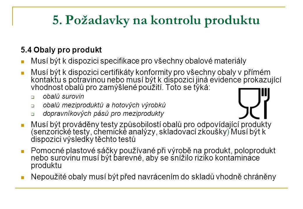 5. Požadavky na kontrolu produktu 5.4 Obaly pro produkt  Musí být k dispozici specifikace pro všechny obalové materiály  Musí být k dispozici certif