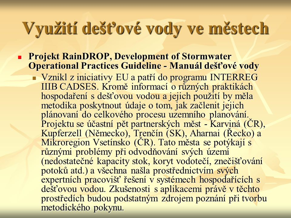 Využití dešťové vody ve městech  Projekt RainDROP, Development of Stormwater Operational Practices Guideline - Manuál dešťové vody  Vznikl z iniciativy EU a patří do programu INTERREG IIIB CADSES.