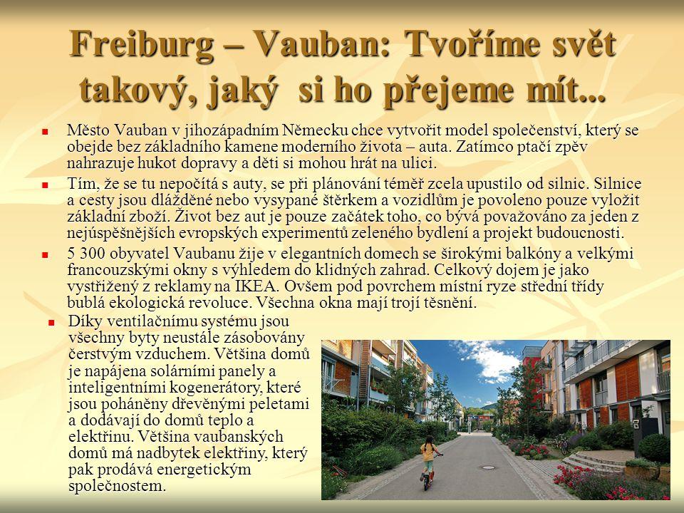 Freiburg – Vauban: Tvoříme svět takový, jaký si ho přejeme mít...  Město Vauban v jihozápadním Německu chce vytvořit model společenství, který se obe