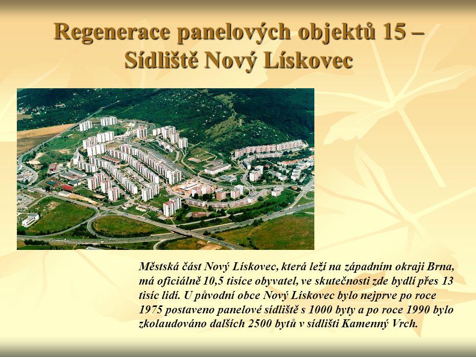 Regenerace panelových objektů 15 – Sídliště Nový Lískovec Městská část Nový Lískovec, která leží na západním okraji Brna, má oficiálně 10,5 tisíce obyvatel, ve skutečnosti zde bydlí přes 13 tisíc lidí.
