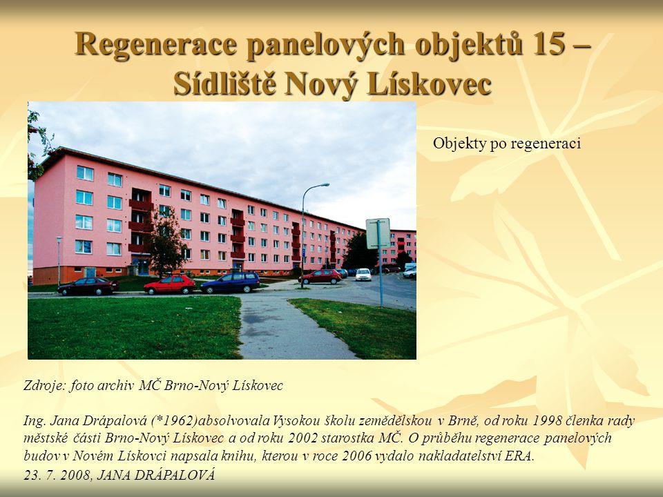 Regenerace panelových objektů 15 – Sídliště Nový Lískovec Objekty po regeneraci Zdroje: foto archiv MČ Brno-Nový Lískovec Ing.