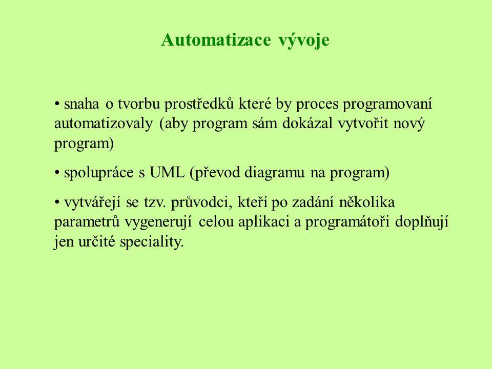 Automatizace vývoje • snaha o tvorbu prostředků které by proces programovaní automatizovaly (aby program sám dokázal vytvořit nový program) • spolupráce s UML (převod diagramu na program) • vytvářejí se tzv.