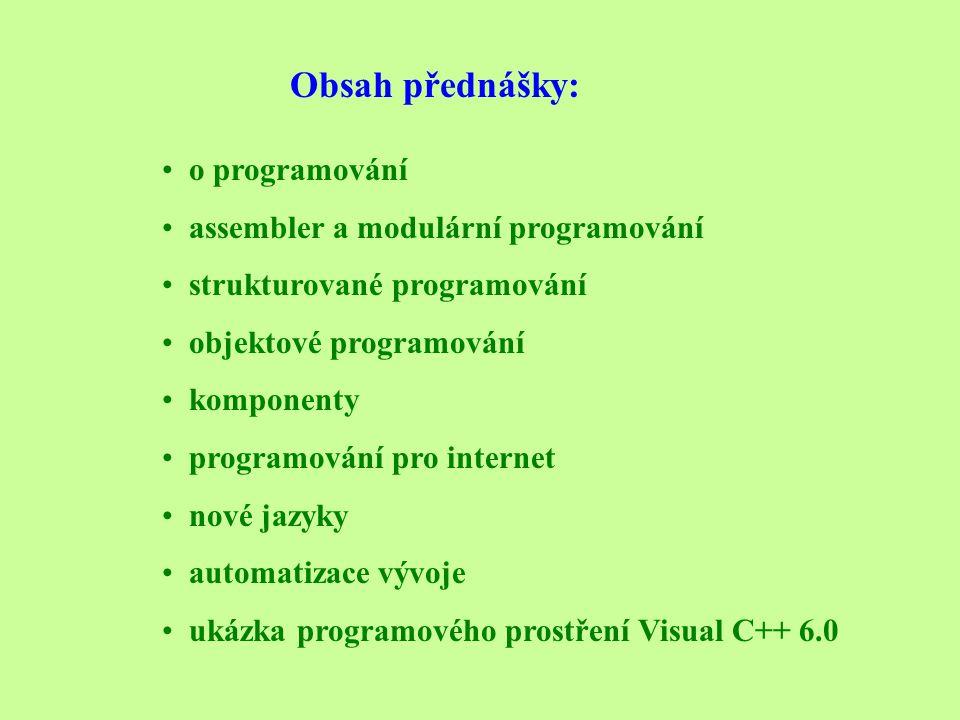 Obsah přednášky: • o programování • assembler a modulární programování • strukturované programování • objektové programování • komponenty • programování pro internet • nové jazyky • automatizace vývoje • ukázka programového prostření Visual C++ 6.0