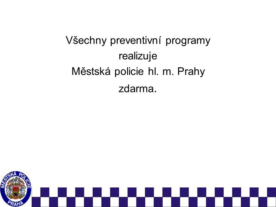 Všechny preventivní programy realizuje Městská policie hl. m. Prahy zdarma.