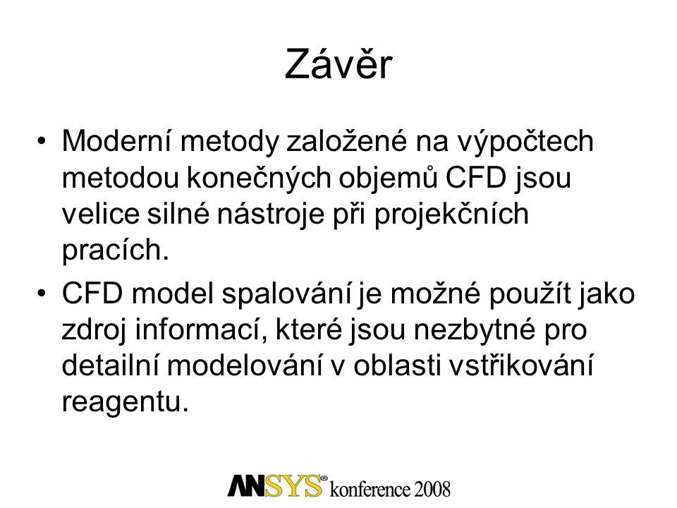 Závěr •Moderní metody založené na výpočtech metodou konečných objemů CFD jsou velice silné nástroje při projekčních pracích. •CFD model spalování je m