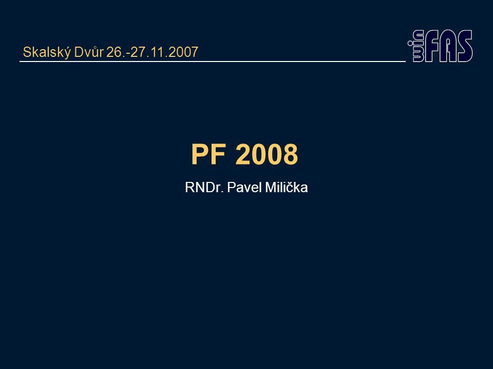 PF 2008 RNDr. Pavel Milička Skalský Dvůr 26.-27.11.2007