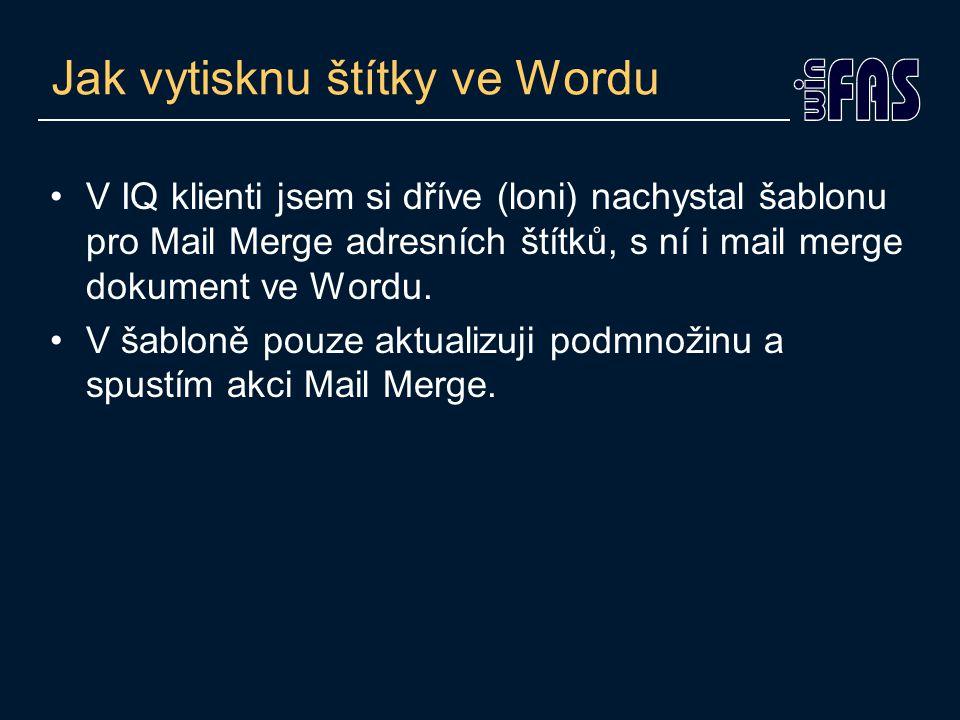 Jak vytisknu štítky ve Wordu •V IQ klienti jsem si dříve (loni) nachystal šablonu pro Mail Merge adresních štítků, s ní i mail merge dokument ve Wordu.