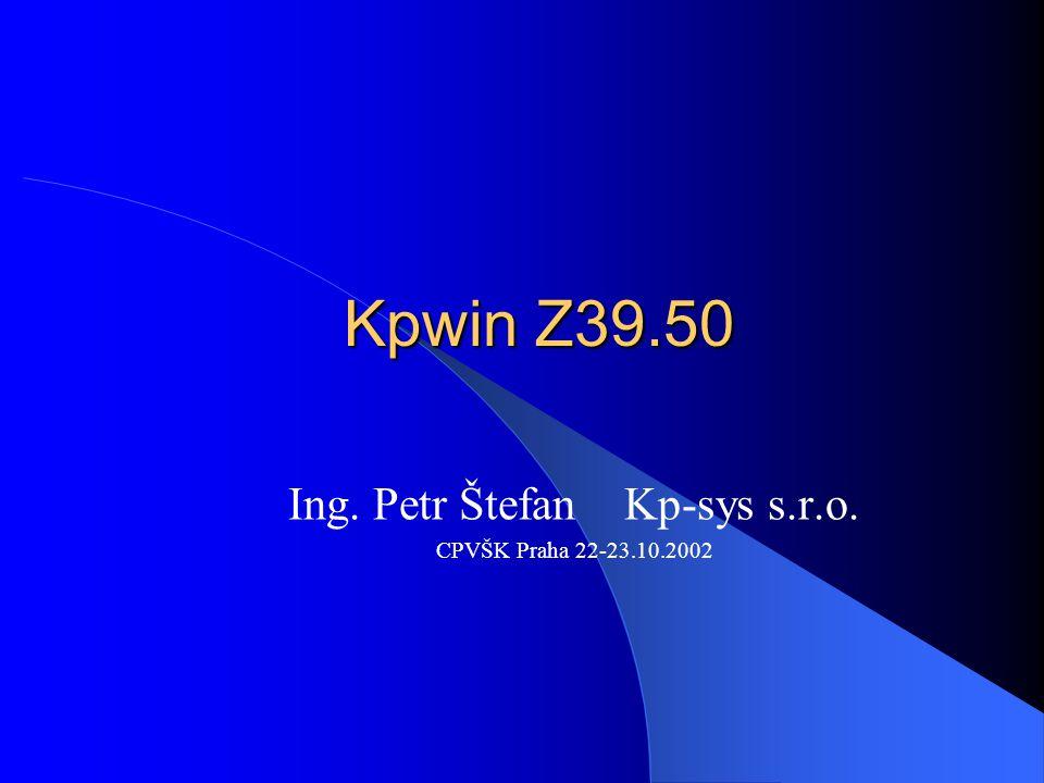 Kpwin Z39.50 Ing. Petr Štefan Kp-sys s.r.o. CPVŠK Praha 22-23.10.2002