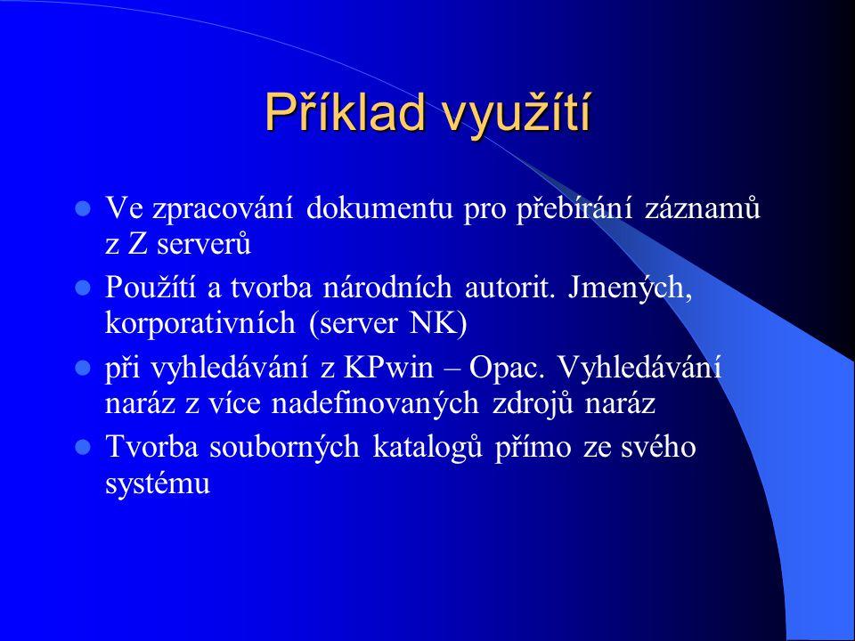 Příklad využítí  Ve zpracování dokumentu pro přebírání záznamů z Z serverů  Použítí a tvorba národních autorit.