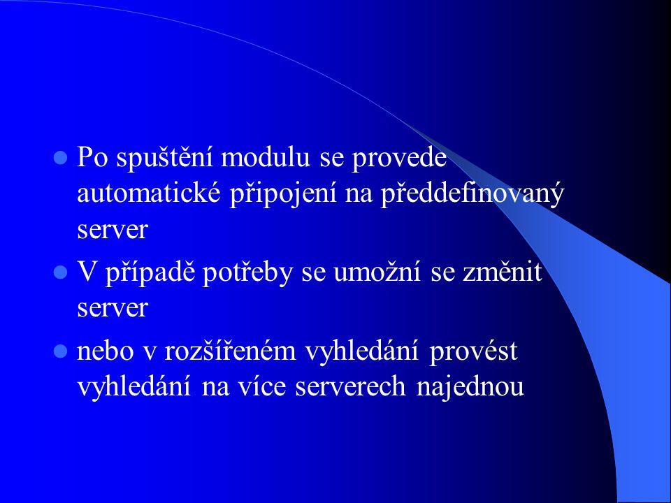  Po spuštění modulu se provede automatické připojení na předdefinovaný server  V případě potřeby se umožní se změnit server  nebo v rozšířeném vyhledání provést vyhledání na více serverech najednou