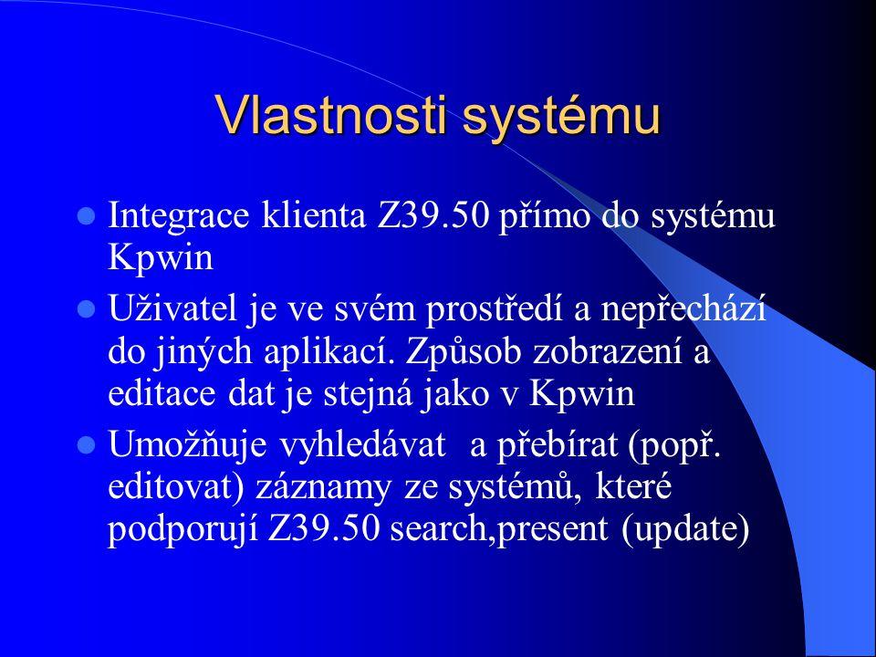 Vlastnosti systému  Integrace klienta Z39.50 přímo do systému Kpwin  Uživatel je ve svém prostředí a nepřechází do jiných aplikací.