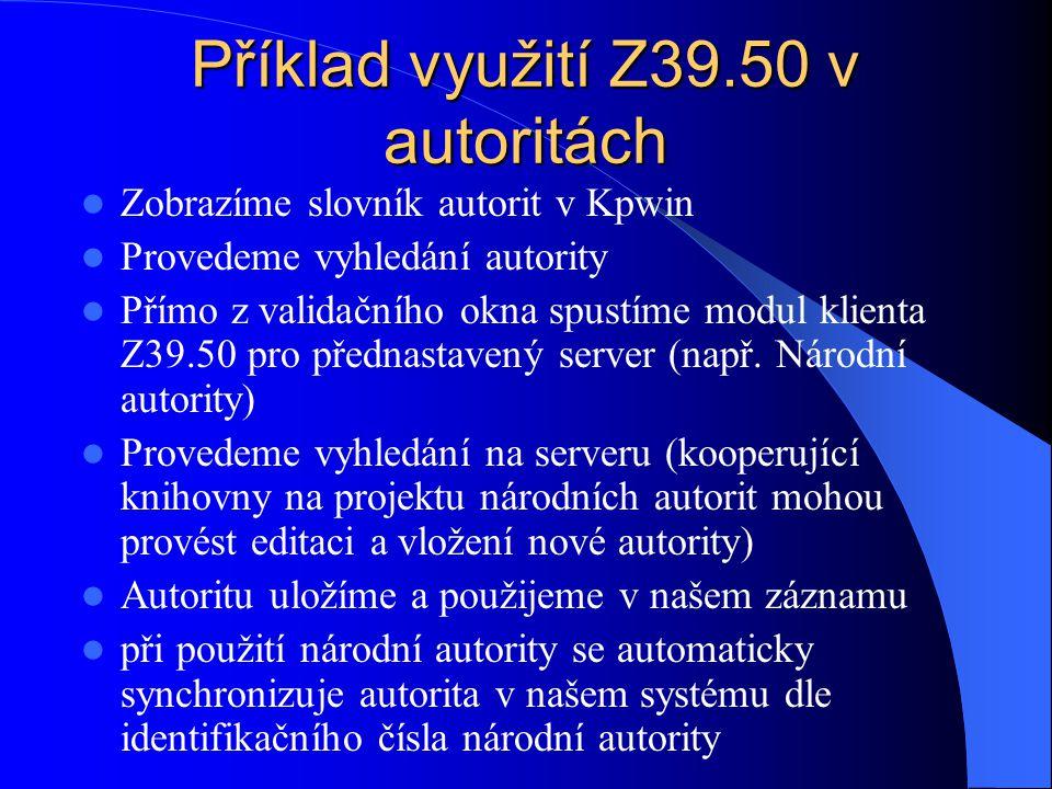 Příklad využití Z39.50 v autoritách  Zobrazíme slovník autorit v Kpwin  Provedeme vyhledání autority  Přímo z validačního okna spustíme modul klienta Z39.50 pro přednastavený server (např.