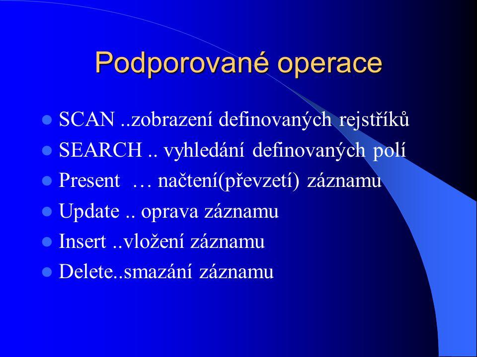 Podporované operace  SCAN..zobrazení definovaných rejstříků  SEARCH..