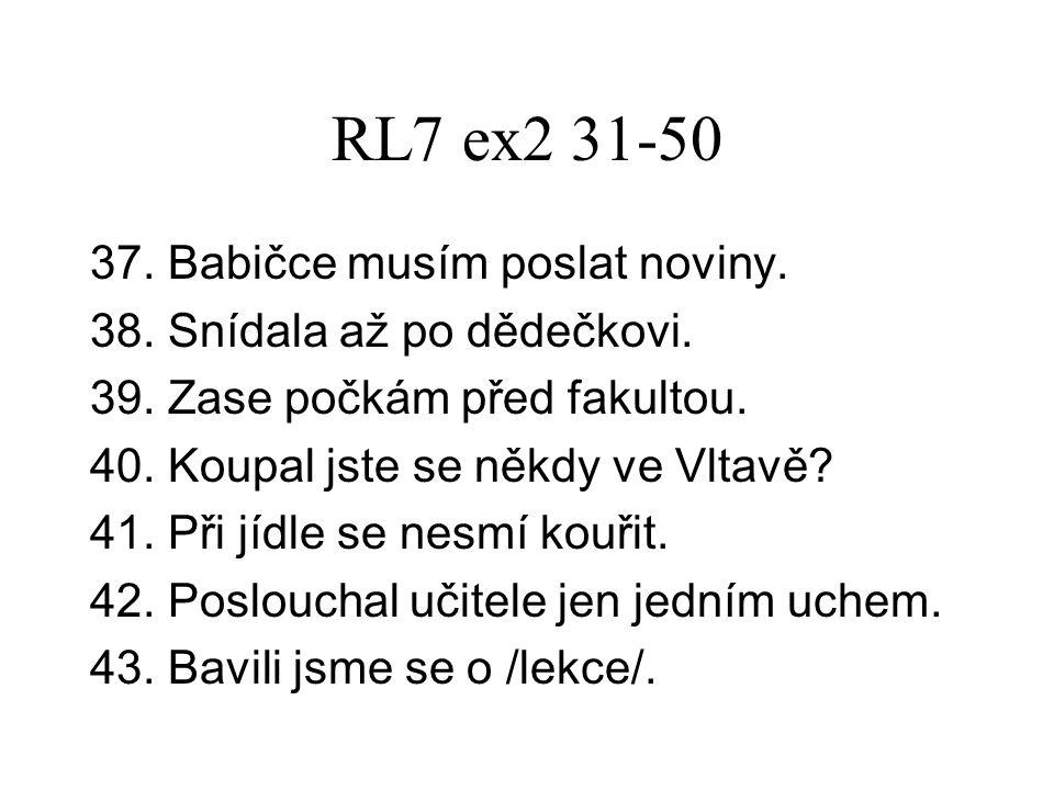 RL7 ex2 31-50 37. Babičce musím poslat noviny. 38.