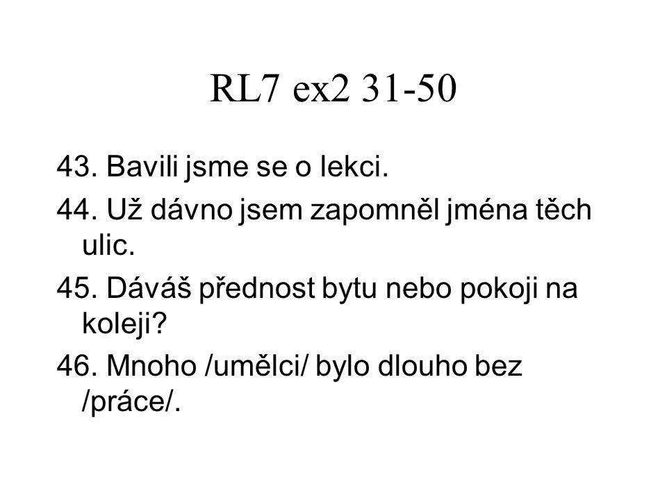 RL7 ex2 31-50 43. Bavili jsme se o lekci. 44. Už dávno jsem zapomněl jména těch ulic.