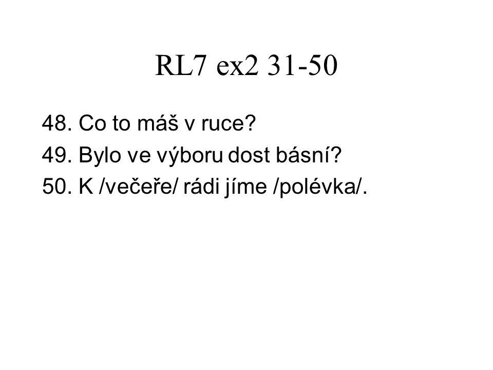 RL7 ex2 31-50 48. Co to máš v ruce. 49. Bylo ve výboru dost básní.