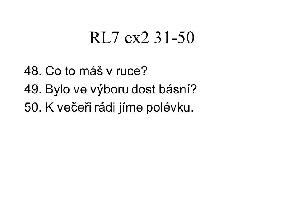 RL7 ex2 31-50 48. Co to máš v ruce 49. Bylo ve výboru dost básní 50. K večeři rádi jíme polévku.