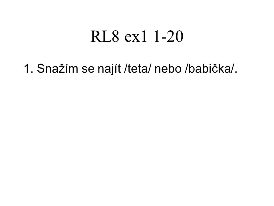 RL8 ex1 1-20 1. Snažím se najít /teta/ nebo /babička/.