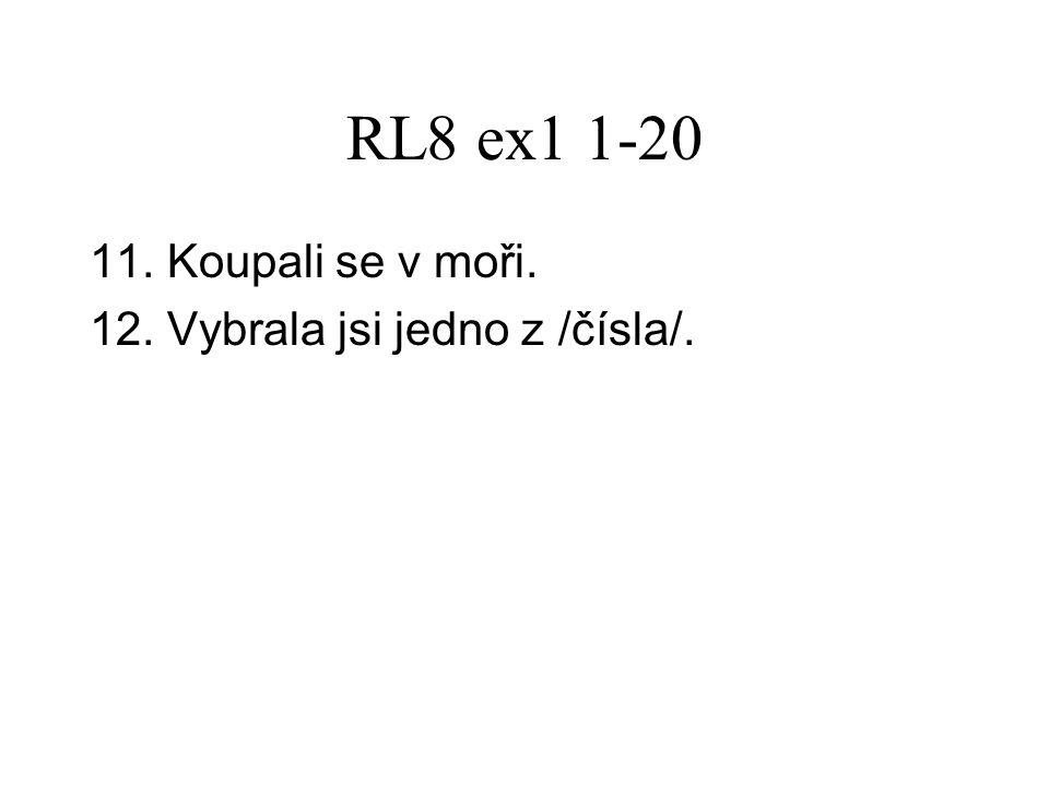 RL8 ex1 1-20 11. Koupali se v moři. 12. Vybrala jsi jedno z /čísla/.
