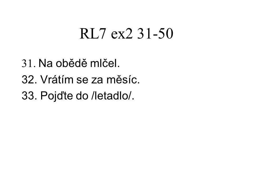 RL8 ex1 1-20 11. Koupali se v moři. 12. Vybrala jsi jedno z čísel. 13. Nech /šaty/ ve /skříň/.