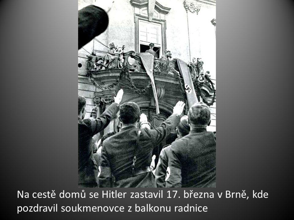 Na cestě domů se Hitler zastavil 17. března v Brně, kde pozdravil soukmenovce z balkonu radnice