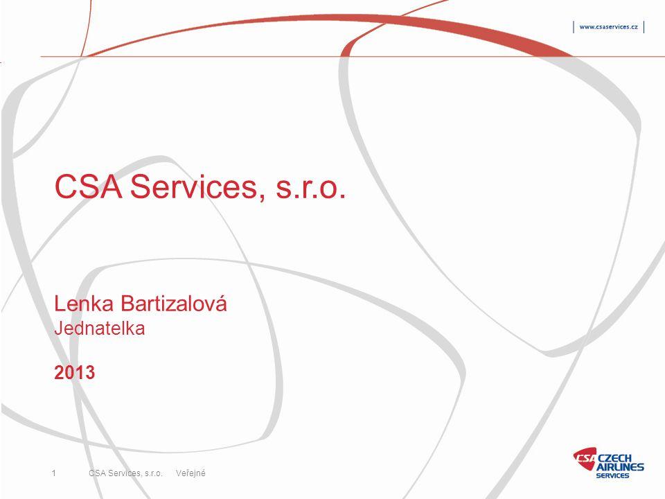 CSA Services, s.r.o. 1 Veřejné CSA Services, s.r.o. Lenka Bartizalová Jednatelka 2013