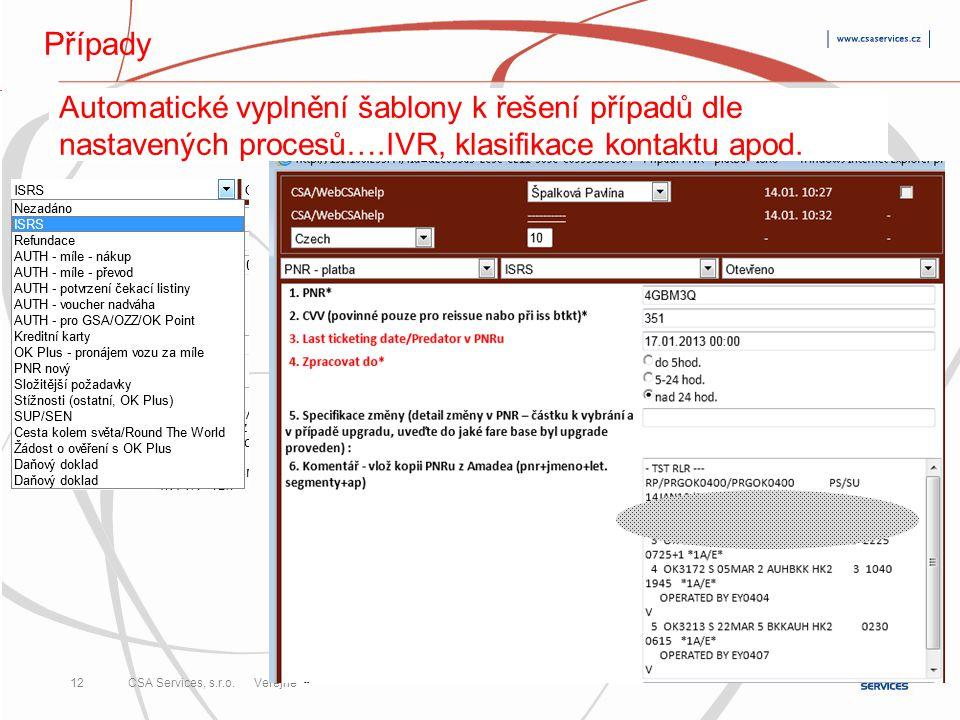 CSA Services, s.r.o. 12 CSA Services, s.r.o. Veřejné Případy Automatické vyplnění šablony k řešení případů dle nastavených procesů….IVR, klasifikace k