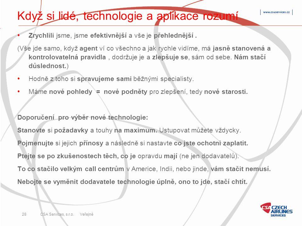 CSA Services, s.r.o. 28 CSA Services, s.r.o. Veřejné Když si lidé, technologie a aplikace rozumí • Zrychlili jsme, jsme efektivnější a vše je přehledn