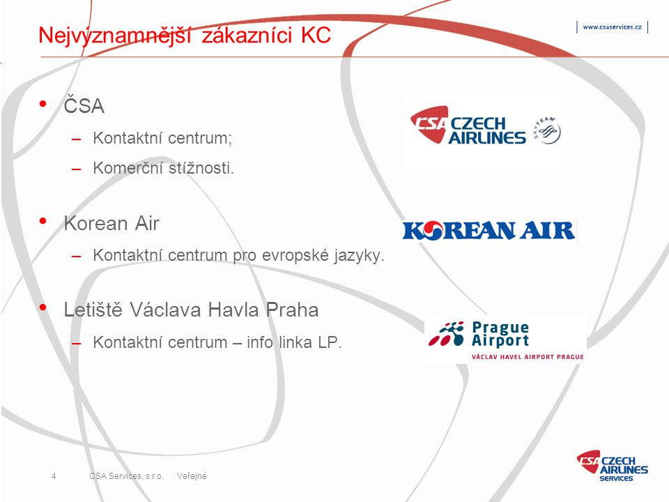 CSA Services, s.r.o. 4 Veřejné Nejvýznamnější zákazníci KC • ČSA –Kontaktní centrum; –Komerční stížnosti. • Korean Air –Kontaktní centrum pro evropské