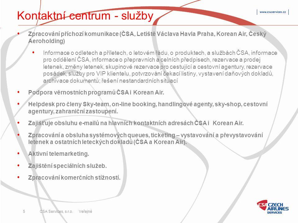CSA Services, s.r.o. 5 Veřejné Kontaktní centrum - služby • Zpracování příchozí komunikace (ČSA, Letiště Václava Havla Praha, Korean Air, Český Aeroho