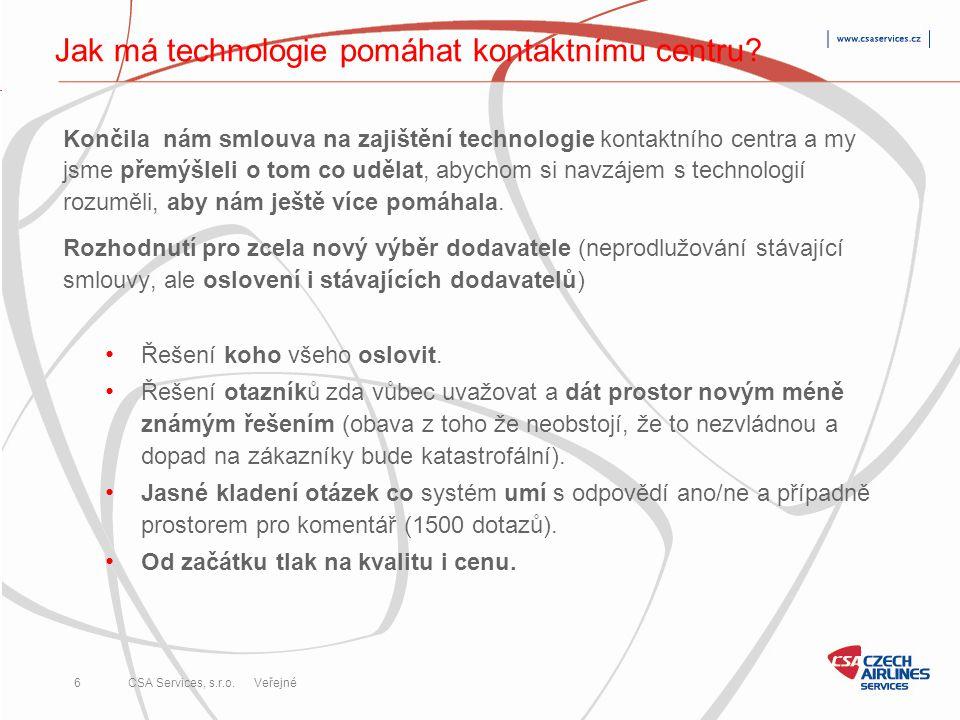 CSA Services, s.r.o. 6 Veřejné Jak má technologie pomáhat kontaktnímu centru? Končila nám smlouva na zajištění technologie kontaktního centra a my jsm