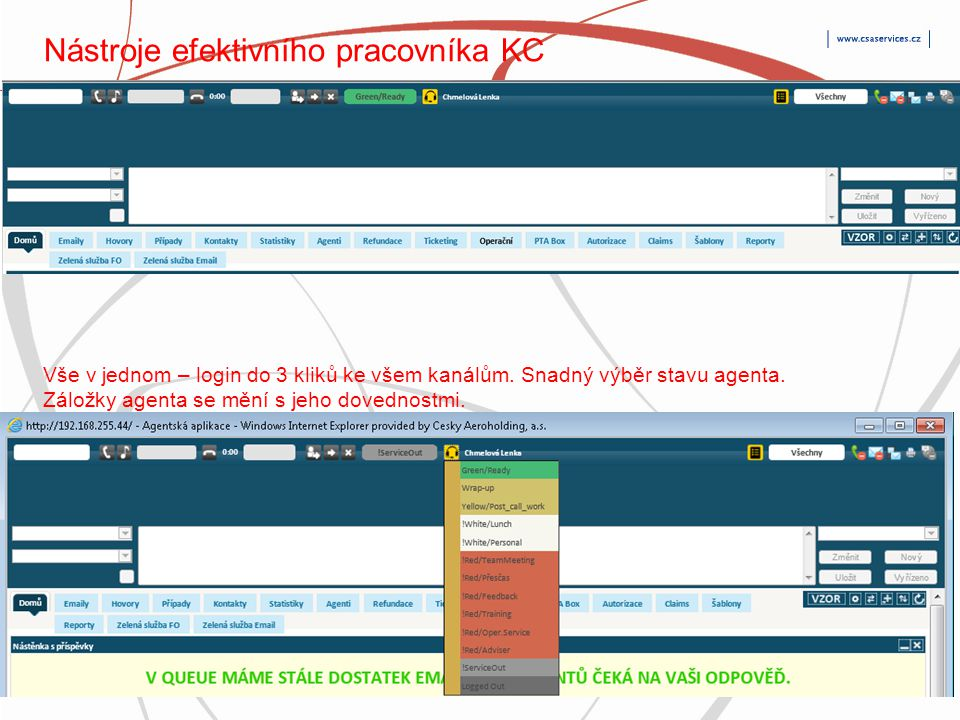 CSA Services, s.r.o. 8 Veřejné Nástroje efektivního pracovníka KC Vše v jednom – login do 3 kliků ke všem kanálům. Snadný výběr stavu agenta. Záložky