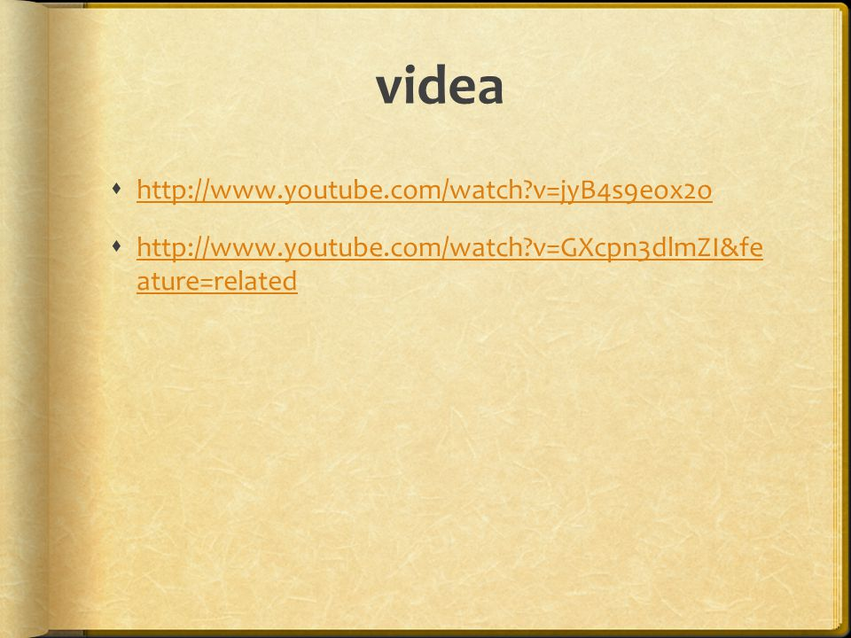 videa  http://www.youtube.com/watch?v=jyB4s9eox2o http://www.youtube.com/watch?v=jyB4s9eox2o  http://www.youtube.com/watch?v=GXcpn3dlmZI&fe ature=re
