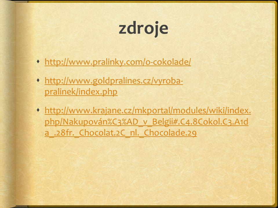 zdroje  http://www.pralinky.com/o-cokolade/ http://www.pralinky.com/o-cokolade/  http://www.goldpralines.cz/vyroba- pralinek/index.php http://www.go