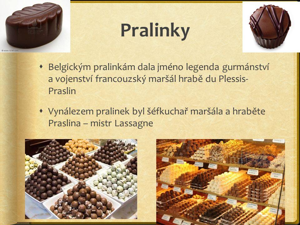 Pralinky  Belgickým pralinkám dala jméno legenda gurmánství a vojenství francouzský maršál hrabě du Plessis- Praslin  Vynálezem pralinek byl šéfkuch