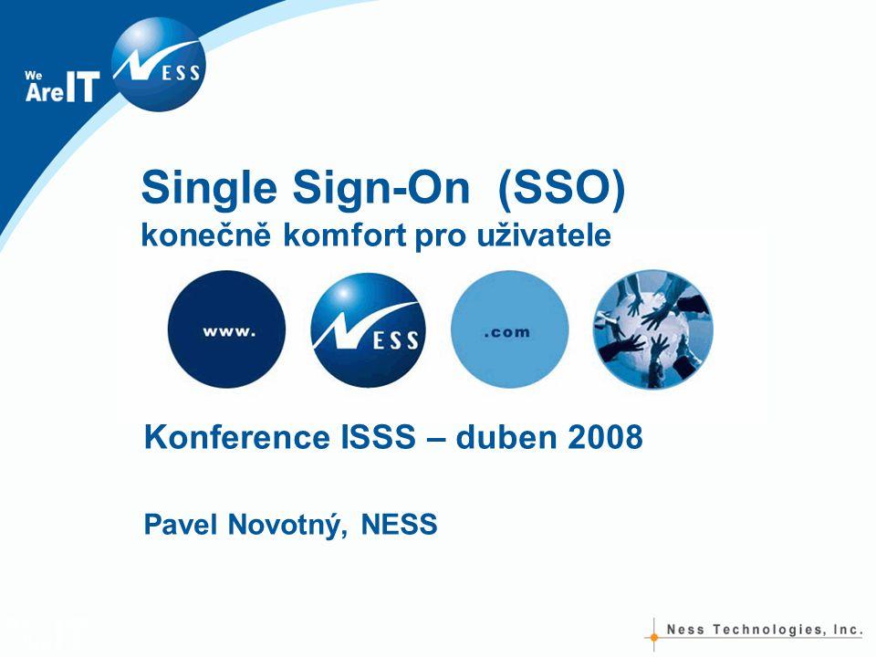 Single Sign-On (SSO) konečně komfort pro uživatele Konference ISSS – duben 2008 Pavel Novotný, NESS