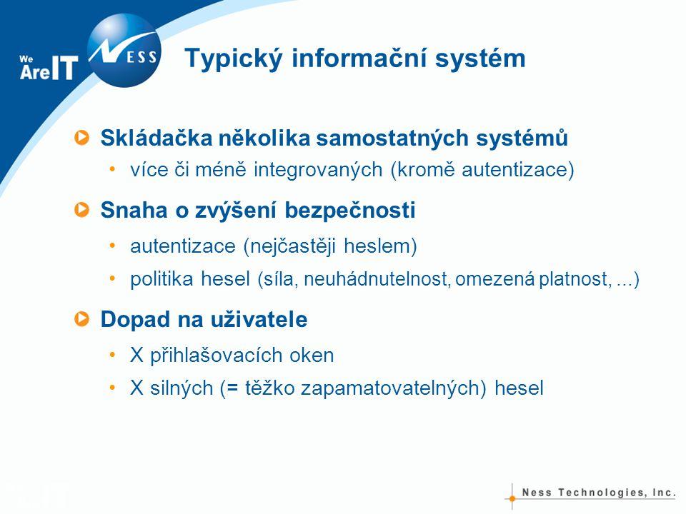 Typický informační systém Skládačka několika samostatných systémů •více či méně integrovaných (kromě autentizace) Snaha o zvýšení bezpečnosti •autentizace (nejčastěji heslem) •politika hesel (síla, neuhádnutelnost, omezená platnost,...) Dopad na uživatele •X přihlašovacích oken •X silných (= těžko zapamatovatelných) hesel