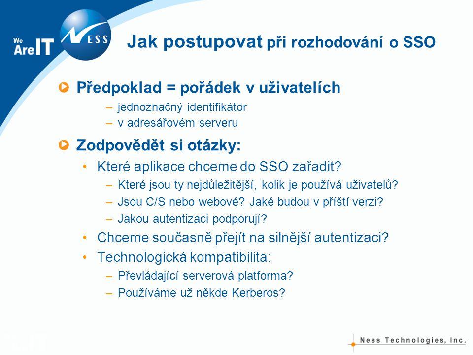 Jak postupovat při rozhodování o SSO Předpoklad = pořádek v uživatelích –jednoznačný identifikátor –v adresářovém serveru Zodpovědět si otázky: •Které aplikace chceme do SSO zařadit.