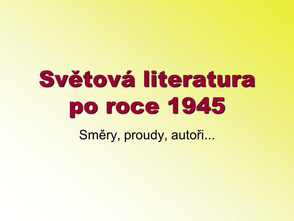 Světová literatura po roce 1945 Směry, proudy, autoři...