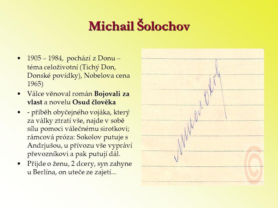 Michail Šolochov •1905 – 1984, pochází z Donu – téma celoživotní (Tichý Don, Donské povídky), Nobelova cena 1965) Bojovali za vlast Osud člověka •Válc