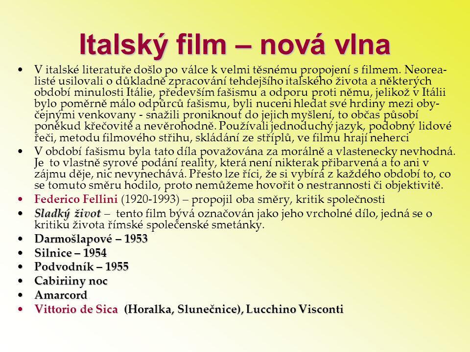 Italský film – nová vlna •V italské literatuře došlo po válce k velmi těsnému propojení s filmem. Neorea- listé usilovali o důkladně zpracování tehdej