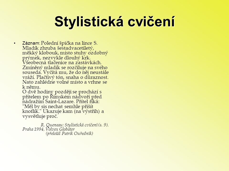 Stylistická cvičení •Záznam: Polední špička na lince S. Mladík zhruba šestadvacetiletý, měkký klobouk, místo stuhy ozdobný prýmek, nezvykle dlouhý krk