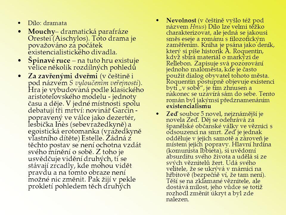 •Dílo: dramata •Mouchy– dramatická parafráze Orestei (Aischylos). Toto drama je považováno za počátek existencialistického divadla. •Špinavé ruce – na