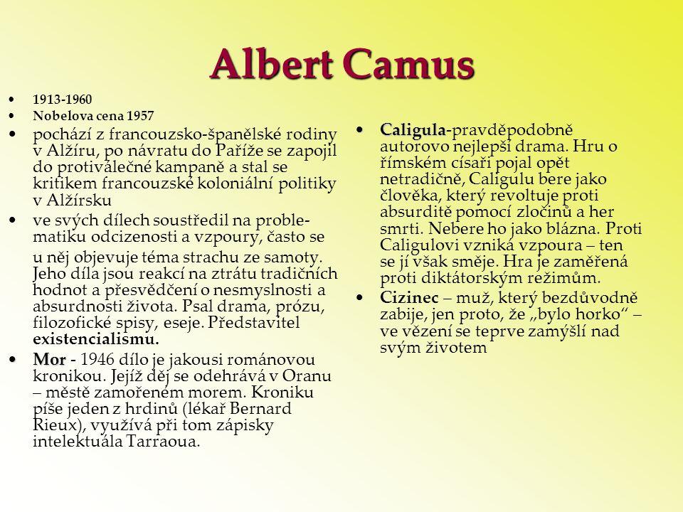 Albert Camus •1913-1960 •Nobelova cena 1957 •pochází z francouzsko-španělské rodiny v Alžíru, po návratu do Paříže se zapojil do protiválečné kampaně