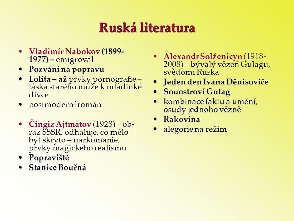 Ruská literatura •Vladimír Nabokov (1899- 1977) – •Vladimír Nabokov (1899- 1977) – emigroval •Pozvání na popravu •Lolita – až •Lolita – až prvky porno