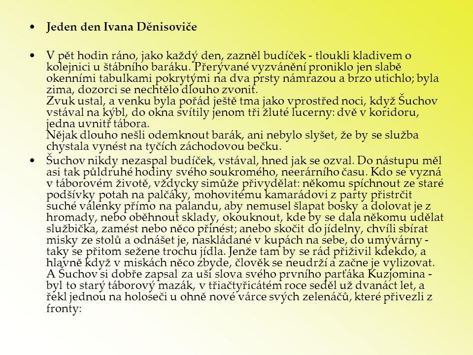 •Jeden den Ivana Děnisoviče •V pět hodin ráno, jako každý den, zazněl budíček - tloukli kladivem o kolejnici u štábního baráku. Přerývané vyzvánění pr