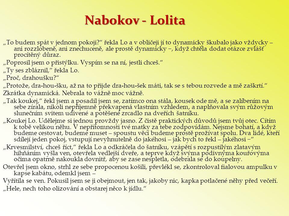 """Nabokov - Lolita """"To budem spát v jednom pokoji?"""" řekla Lo a v obličeji jí to dynamicky škubalo jako vždycky – ani rozzlobeně, ani znechuceně, ale pro"""