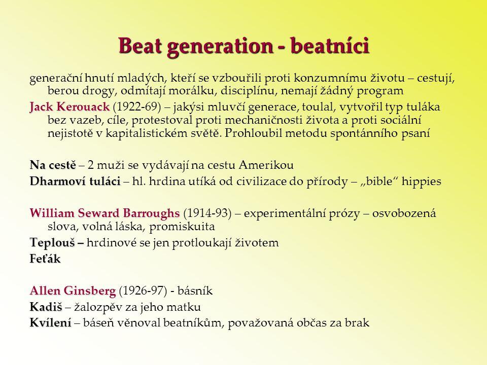 Beat generation - beatníci generační hnutí mladých, kteří se vzbouřili proti konzumnímu životu – cestují, berou drogy, odmítají morálku, disciplínu, n