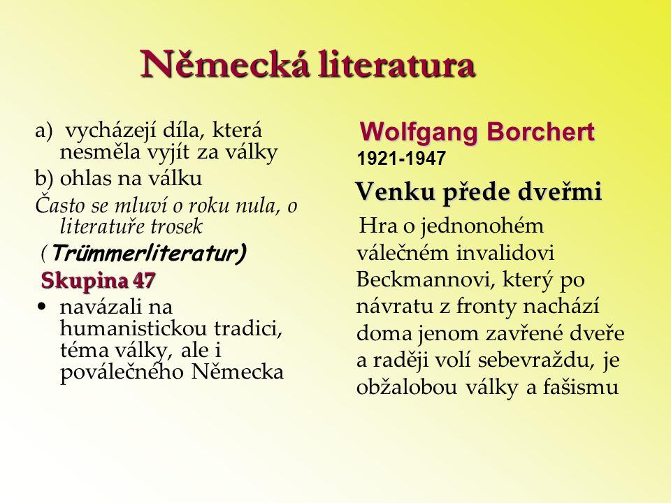Německá literatura Wolfgang Borchert Wolfgang Borchert 1921-1947 Venku přede dveřmi Venku přede dveřmi Hra o jednonohém válečném invalidovi Beckmannov